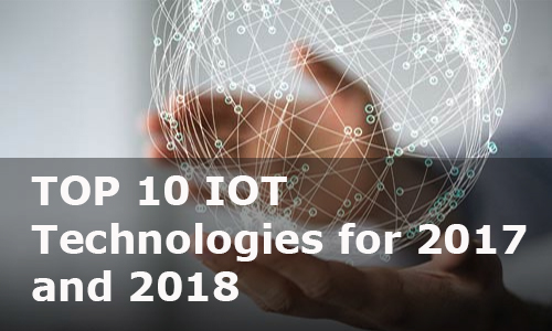 Top 10 Internet of Things technologies 2017 & 2018